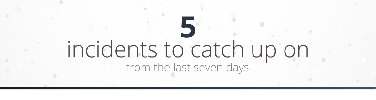 5 Incidents to Catch Up On - Email Header